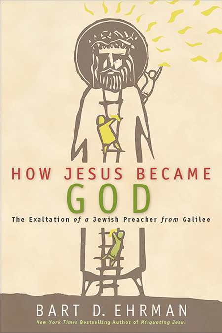 How Jesus Became God by Bart Ehrman