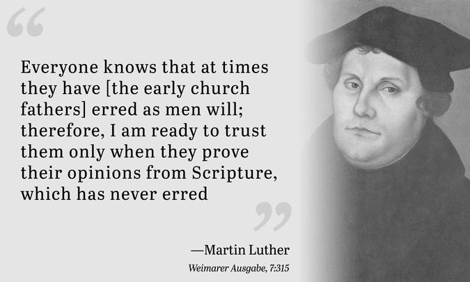 Everyone knows that at times they have [the early church fathers] erred as men will; therefore, I am ready to trust them only when they prove their opinions from Scripture, which has never erred