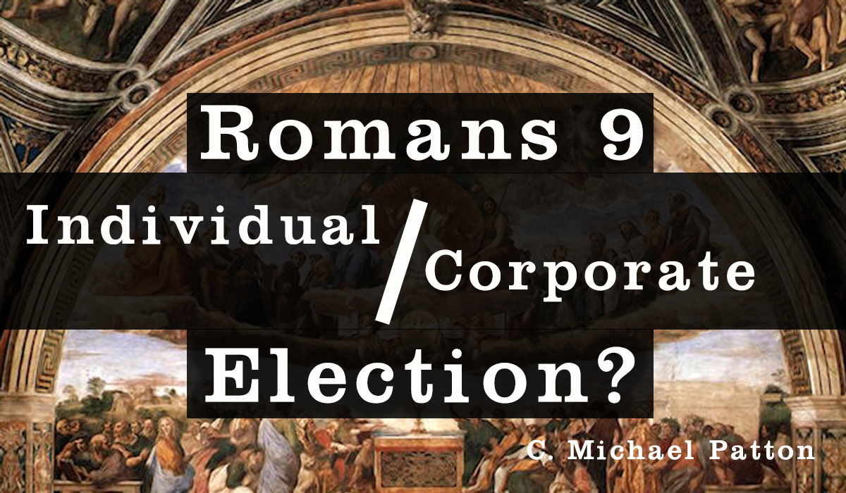12 Reasons Romans 9 is About Individual Election